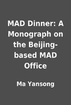 MAD Dinner: A Monograph on the Beijing-based…