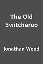 The Old Switcheroo by Jonathan Wood