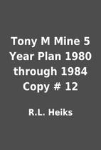 Tony M Mine 5 Year Plan 1980 through 1984…