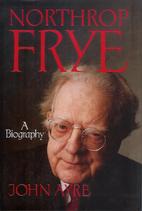 Northrop Frye : a biography by John Ayre