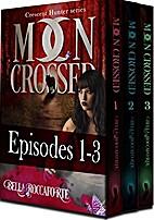 Moon Crossed #1-3 (Werewolf Hunter Romance):…