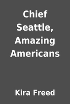 Chief Seattle, Amazing Americans by Kira…
