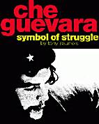 Che Guevara: Symbol of Struggle by Tony…