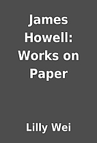 James Howell: Works on Paper by Lilly Wei