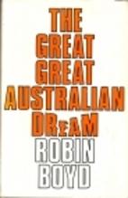 The Great Great Australian Dream by Robin…