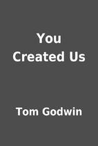 You Created Us by Tom Godwin