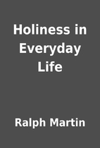 Holiness in Everyday Life by Ralph Martin