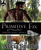 Primitive Fix (Primitive, #1) by Alicia…