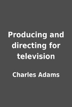 Producing and directing for television by…