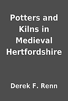 Potters and Kilns in Medieval Hertfordshire…