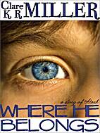 Where He Belongs by Clare K. R. Miller