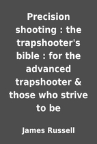 Precision shooting : the trapshooter's bible…