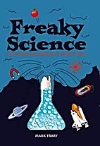 Freaky Science: 1,500 Weird and Wonderful…