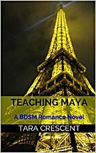 Teaching Maya (A BDSM Romance Novel) by Tara…