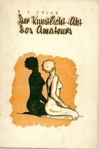 Der Kunstlicht-Akt des Amateurs by R. G.…