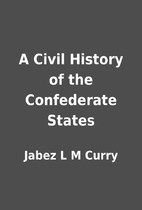 A Civil History of the Confederate States by…