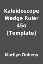 Kaleidoscope Wedge Ruler 45o [Template] by…