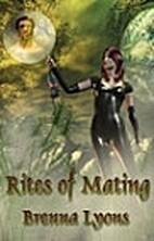 Rites of Mating by Brenna Lyons