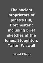 The ancient proprietors of Jones's Hill,…