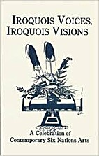 Iroquois Voices, Iroquois Visions: A…