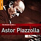 The Rough Guide to Astor Piazzolla by Astor…