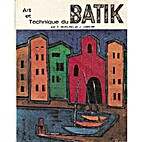 Art et technique du batik by Ernst Muhling