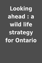 Looking ahead : a wild life strategy for…