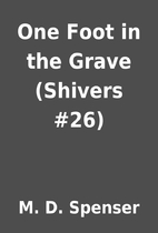 One Foot in the Grave (Shivers #26) by M. D.…