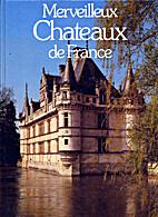 Merveilleux Chateaux de France by Collectif