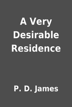 A Very Desirable Residence by P. D. James