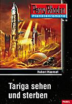 Tariga sehen und sterben by Hubert Haensel