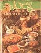 Joe's Book of Mushroom Cookery by Jack…