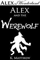 Alex and the Werewolf by K. Matthew