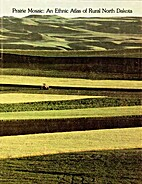 Prairie Mosaic: an Ethnic Atlas of Rural…