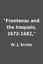 Frontenac and the Iroquois, 1672-1682, by…