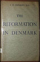 The Reformation in Denmark by E. H. Dunkley