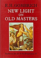 New Light On Old Masters by E. H. Gombrich