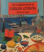 The Complete Book of Turkish Cooking by Ayla…