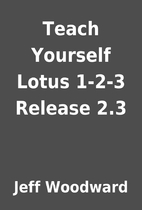 Teach Yourself Lotus 1-2-3 Release 2.3 by…