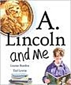 A. Lincoln And Me by Louise W. Borden