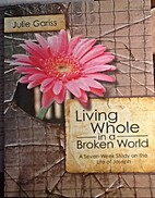 Living Whole in a Broken World A Seven Week…