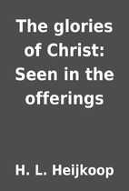 The glories of Christ: Seen in the offerings…