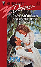 Sorry, the Bride Has Escaped by Raye Morgan
