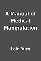 A Manual of Medical Manipulation by Loic…