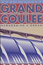 Grand Coulee : harnessing a dream by Paul C.…