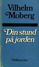 Din stund på jorden by Vilhelm Moberg