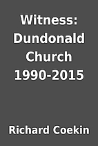 Witness: Dundonald Church 1990-2015 by…