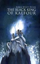 The Black King of Kalfour by Robin Wyatt…