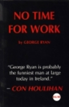No Time for Work by George Ryan