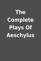 The Complete Plays Of Aeschylus